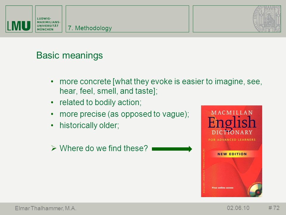 7. Methodology Basic meanings. more concrete [what they evoke is easier to imagine, see, hear, feel, smell, and taste];
